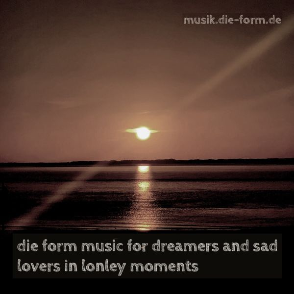 die-form-musik-for-dreamers-and-sad-lovers-In-lonely-moments